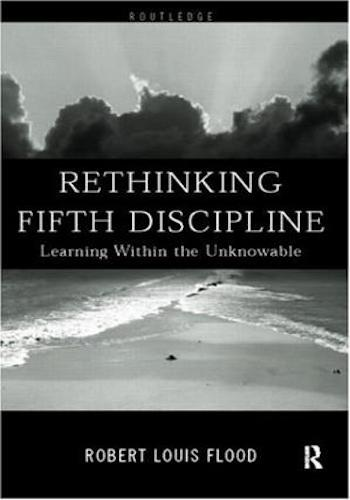 Rethinking the Fifth Discipline- Learning Within the Unknowable
