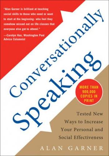 Conversationally Speaking- Tested New Ways to Increase Your Personal and Social Effectiveness