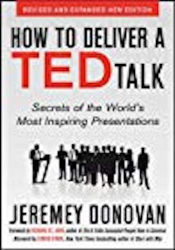 How to Deliver a Ted Talk- Secrets of the World's Most Inspiring Presentations, Revised and Expanded New Edition, with a Foreword by Richard St. John and an Afterword by Simon Sinek