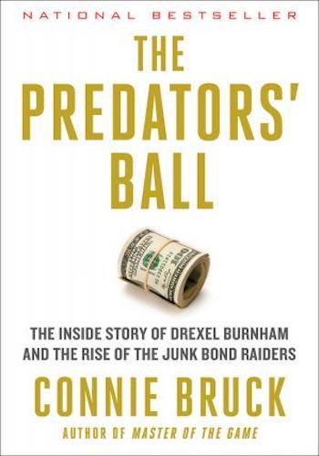 The Predators' Ball- The Inside Story of Drexel Burnham and the Rise of the Junk Bond Raiders