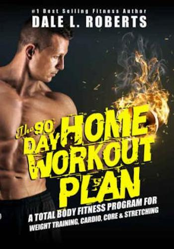 The 90-Day Home Workout Plan- A Total Body Fitness Program for Weight Training, Cardio, Core & Stretching