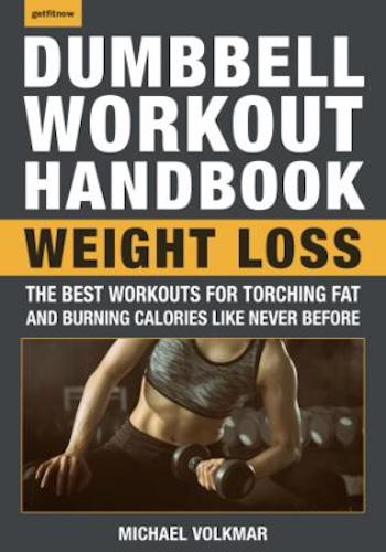 The Dumbbell Workout Handbook Weight Loss Over 100 Workouts for Fat-Burning