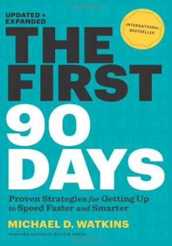The First 90 Days, Updated and Expanded- Proven Strategies for Getting Up to Speed Faster and Smarter