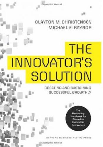 The Innovator's Solution- Creating and Sustaining Successful Growth