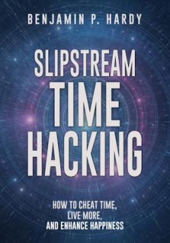 Slipstream Time Hacking- How to Cheat Time, Live More, And Enhance Happiness