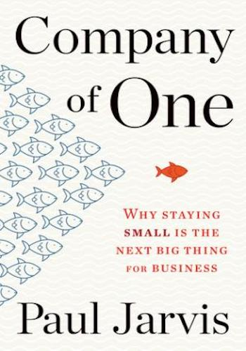 Company of One- Why Staying Small Is the Next Big Thing for Business