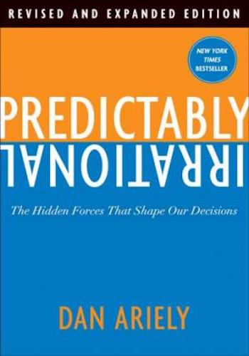 Predictably Irrational, Revised and Expanded Edition- The Hidden Forces That Shape Our Decisions
