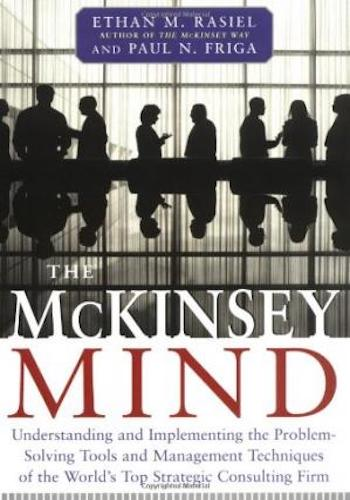 The McKinsey Mind- Understanding and Implementing the Problem-Solving Tools and Management Techniques of the World's Top Strategic Consulting Firm