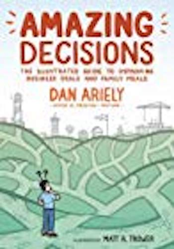 Amazing Decisions- The Illustrated Guide to Improving Business Deals and Family Meals