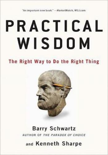 Practical Wisdom- The Right Way to Do the Right Thing