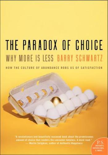 The paradox of choice- why more is less