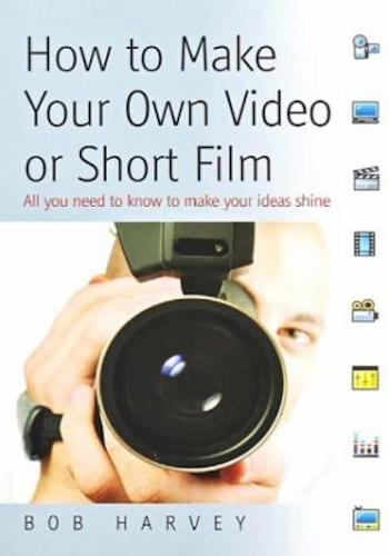 How to Make Your Own Video or Short Film- All You Need to Know to Make Your Own Ideas Shine