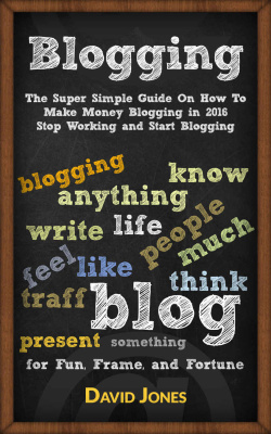 Blogging- The Super Simple Guide On How To Make Money Blogging in 2016 - Stop Working and Start Blogging