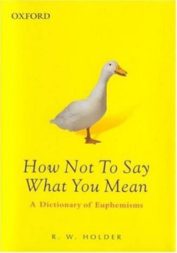 How Not to Say What You Mean- A Dictionary of Euphemisms
