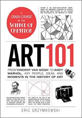 Art 101- From Vincent van Gogh to Andy Warhol, Key People, Ideas, and Moments in the History of Art