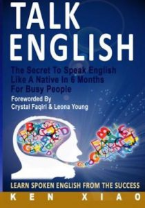 Talk English- The Secret To Speak English Like A Native In 6 Months For Busy People, Learn Spoken English From The Success