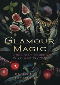 Glamour Magic- The Witchcraft Revolution to Get What You Want