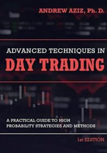 Advanced Techniques in Day Trading- A Practical Guide to High Probability Day Trading Strategies and Methods