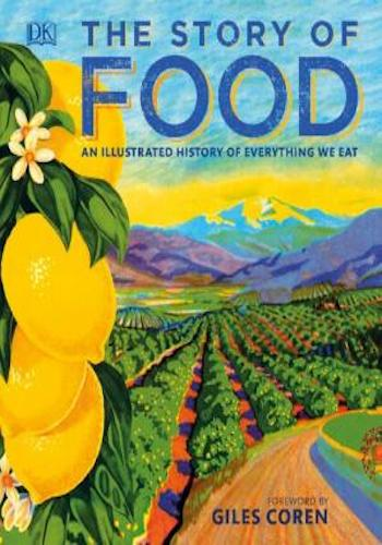 The Story of Food- An Illustrated History of Everything We Eat