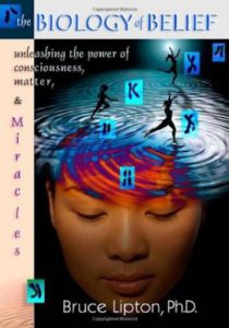 The biology of belief- unleashing the power of consciousness, matter and miracles