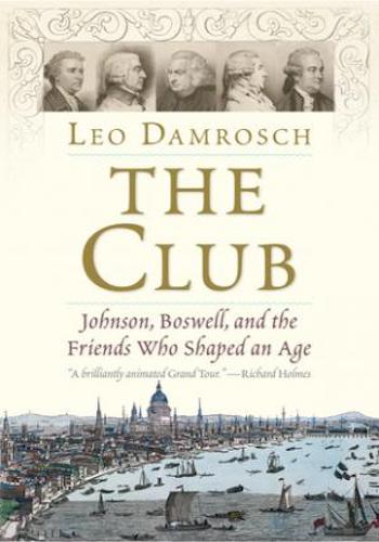 The Club- Johnson, Boswell, and the Friends Who Shaped an Age