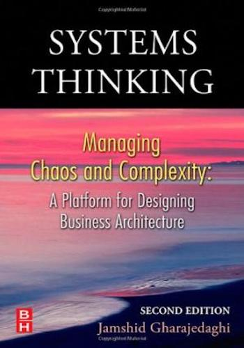 Systems Thinking, - Managing Chaos and Complexity- A Platform for Designing Business Architecture