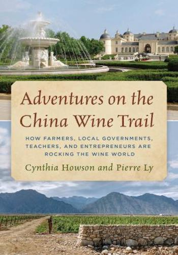 Adventures on the China Wine Trail- How Farmers, Local Governments, Teachers, and Entrepreneurs Are Rocking the Wine World