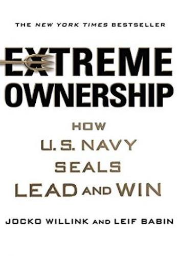 Extreme Ownership- How U.S. Navy SEALs Lead and Win