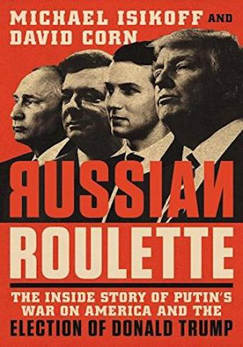 Russian Roulette- The Inside Story of Putin's War on America and the Election of Donald Trump