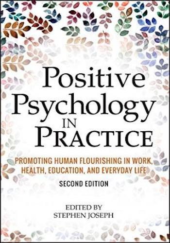 Positive Psychology in Practice- Promoting Human Flourishing in Work, Health, Education, and Everyday Life