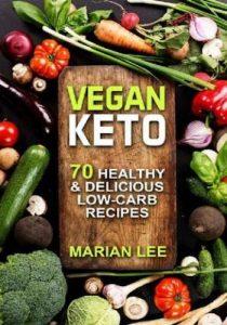 Vegan Keto- 70 Healthy & Delicious Low-Carb Recipes (vegan ketogenic cookbook Book 1)