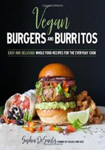 Vegan Burgers & Burritos- Easy and Delicious Whole Food Recipes for the Everyday Cook