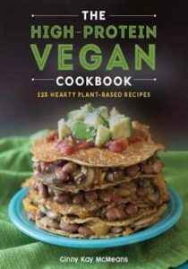 The High-Protein Vegan Cookbook 125+ Hearty Plant-Based Recipes