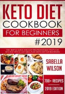 Keto Diet Cookbook For Beginners #2019- 700+ Simple, Quick and Easy Recipes for Busy People on Keto Diet with 21-Day Meal Plan