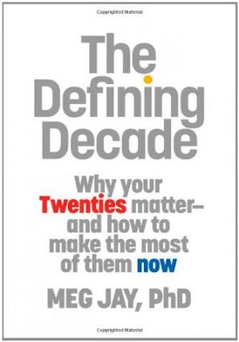 The Defining Decade- Why Your Twenties Matter--And How to Make the Most of Them Now