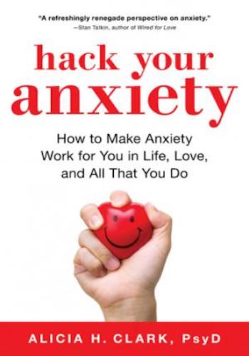 Hack Your Anxiety How to Make Anxiety Work for You in Life, Love, and All That You Do