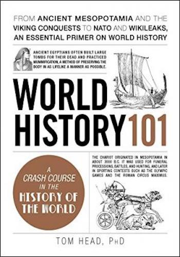World History 101- From ancient Mesopotamia and the Viking conquests to NATO and WikiLeaks, an essential primer on world history