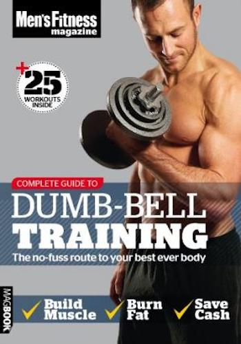 Men's Fitness Complete Guide to Dumb-Bell Training