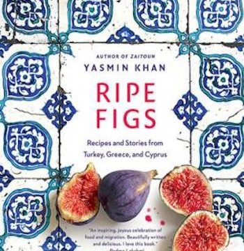 Ripe Figs- Recipes and Stories from Turkey, Greece, and Cyprus