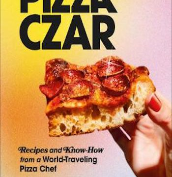 Pizza Czar- Recipes and Know-How from a World-Traveling Pizza Chef