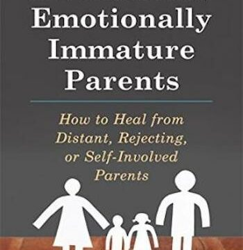 Adult Children of Emotionally Immature Parents- How to Heal from Distant, Rejecting, or Self-Involved Parents