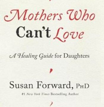 Mothers Who Can't Love- A Healing Guide for Daughters