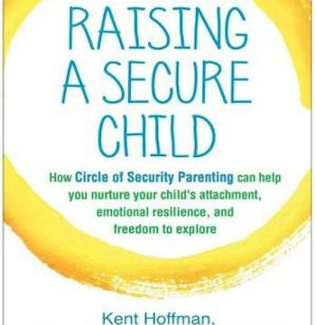 Raising a Secure Child- How Circle of Security Parenting Can Help You Nurture Your Child's Attachment, Emotional Resilience, and Freedom to Explore