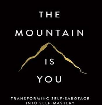The Mountain Is You- Transforming Self-Sabotage Into Self-Mastery