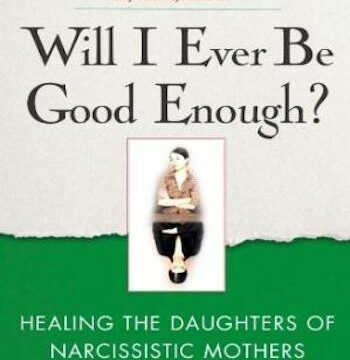 Will I Ever Be Good Enough?- Healing the Daughters of Narcissistic Mothers