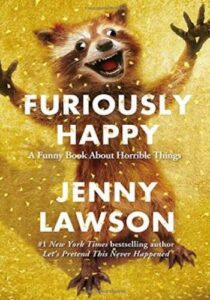 Furiously Happy- A Funny Book About Horrible Things