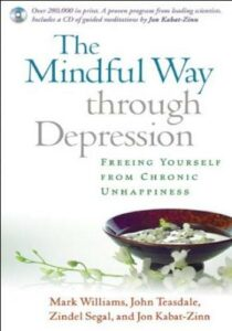 The Mindful Way through Depression- Freeing Yourself from Chronic Unhappiness